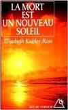 La mort est un nouveau soleil de Elisabeth Kübler-Ross,Renate Prym-Khoshkish (Traduction) ( 24 février 1994 ) - Editions du Rocher; Édition Age du Verseau - Le Rocher (24 février 1994) - 24/02/1994