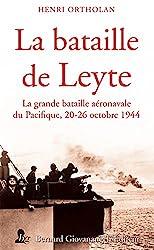 La Bataille de Leyte - La grande bataille aéronavale du Pacifique, 20-26 octobre 1944 de Henri Ortholan