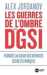 Les guerres de l'ombre de la DGSI - Plongée au coeur des services secrets français d'Alex Jordanov