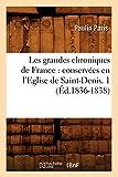 Les grandes chroniques de France - Conservées en l'Eglise de Saint-Denis. 1 (Éd.1836-1838)