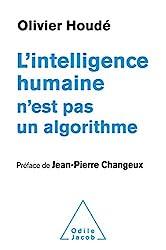 L'Intelligence humaine n'est pas un algorithme d'Olivier Houdé