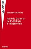Antonio Gramsci - De l'idéologie à l'hégémonie