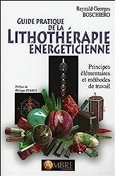 Guide pratique de la lithothérapie énergéticienne de Reynald Georges Boschiero