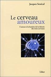 Le cerveau amoureux - L'amour à la lumière de la théorie des trois cerveaux de Jacques Senécal