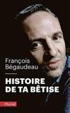 Histoire de ta bêtise - Fayard/Pluriel - 22/01/2020