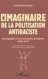 L'imaginaire de la politisation antiraciste - Monographie d'une association parisienne (2007-2017)