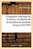 Géographie historique de la France, ou Histoire de la formation du territoire français