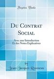 Du Contrat Social - Avec Une Introduction Et Des Notes Explicatives (Classic Reprint) - Forgotten Books - 21/04/2018