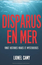 Disparus En Mer - Vingt histoires vraies et mystérieuses de Lionel Camy