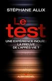 Le Test - Une expérience inouie : la preuve de l'après-vie ? - Albin Michel - 28/10/2015
