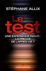 Le Test - Une expérience inouie : la preuve de l'après-vie ? de Stéphane Allix