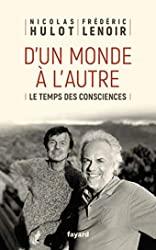 D'un monde à l'autre - Le temps des consciences de Frédéric Lenoir