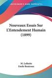 Nouveaux Essais Sur L'Entendement Humain (1899) - Kessinger Publishing - 22/02/2010