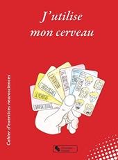 J'utilise mon cerveau - Cahier d'exercices neurosciences de Pascale Toscani