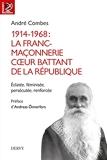 1914-1968 - La franc-maçonnerie, coeur battant de la république - Eclatée, féminisée, persécutée