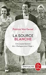 La source blanche - L'étonnante histoire des dialogues avec l'Ange de Patrice Van Eersel
