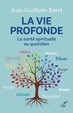 La vie profonde - La santé spirituelle au quotidien