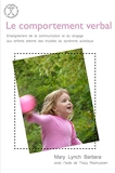 Les techniques d'apprentissage du comportement verbal - Enseignement de la communication et du langage par les techniques d ela méthode ABA aux enfants atteints des troubles du syndrome autistique