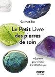 Le Petit Livre de - Pierres de soin - 40 pierres pour s'initier à la lithothérapie