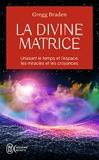 La divine matrice - Unissant le temps et l'espace, les miracles et les croyances - J'ai lu - 16/03/2017