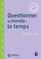 Questionner le monde - Le temps CP-CE1-CE2 (+ téléchargement) de Françoise Bellanger