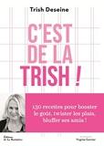 C'est de la Trish ! 130 Recettes Pour Booster Le Goût, Twister Les Plats, Bluffer Ses Amis !