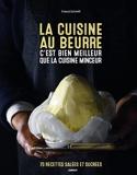 La cuisine au beurre c'est bien meilleur que la cuisine minceur - 70 Recettes Salées Et Sucrées