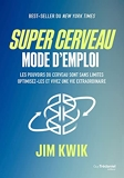 Super cerveau - Mode d'emploi - Les pouvoirs du cerveau sont sans limites, optimisez-les