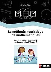 Méthode Heuristique de Maths - Enseigner les mathématiques autrement - Guide de la méthode 2019 - Le guide de la méthode de Nicolas Pinel