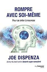 Rompre avec soi-même de Joe Dispenza