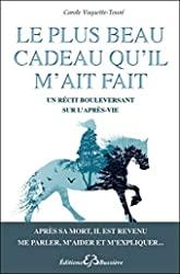 Le plus beau cadeau qu'il m'ait fait - Un récit bouleversant sur l'après-vie de Carole Vaquette-Touré