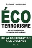 Écoterrorisme - Altermondialisme, écologie, animalisme