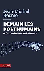 Demain les posthumains - Le futur a-t-il encore besoin de nous ? de Jean-Michel Besnier