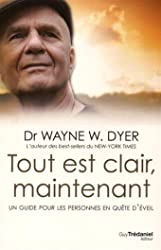 Tout est clair maintenant de Wayne-W Dyer