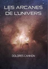 Les arcanes de l'univers - Tome 1 de Dolores Cannon