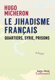 Le jihadisme français - Quartiers, Syrie, prisons