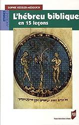 L'hébreu biblique en 15 leçons - Grammaire fondamentale Exercices corrigés Textes bibliques commentés Lexique hébreu-français de Sophie Kessler-Mesguich