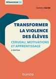 Transformer la violence des élèves - 2e éd. - Cerveau, motivations et apprentissage - Cerveau, motivations et apprentissage