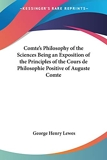 Comte's Philosophy of the Sciences Being an Exposition of the Principles of the Cours De Philosophie Positive of Auguste Comte