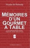Mémoires d'un Gourmet à table - Les Carnets d'un mangeur professionnel - La vie secrète des grands cuisiniers - Restaurants, Bistrots, Hôtels de France.