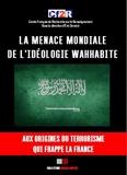 La menace mondiale de l'idéologie wahhabite - Aux origines du terrorisme qui frappe la france