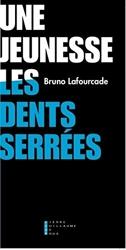 Une Jeunesse les Dents Serrees de Bruno Lafourcade