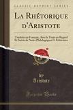 La Rhétorique d'Aristote - Traduite En Français, Avec Le Texte En Regard Et Suivie de Notes Philologiques Et Littéraires (Classic Reprint) - Forgotten Books - 15/08/2018