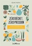 Zéro déchet, zéro pression - Guide décomplexé d'éco-consommation
