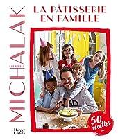 La pâtisserie en famille - Des recettes faciles et gourmandes pour pâtisser avec ses enfants pendant le confinement ! de Christophe Michalak