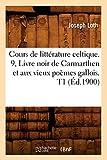 Cours de littérature celtique. 9, Livre noir de Carmarthen et aux vieux poèmes gallois. T1 (Éd.1900)