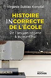 Histoire incorrecte de l'école - De l'ancien régime à aujourd'hui de Virginie Subias Konofal