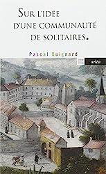 Sur l'idée d'une communauté de solitaires de Pascal Quignard