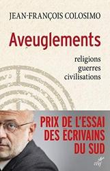 Aveuglements - Religions, guerres, civilisations de Jean-François Colosimo