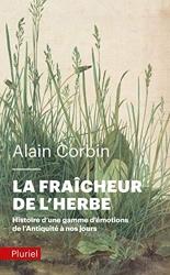 La fraîcheur de l'herbe - Histoire d'une gamme d'émotions de l'Antiquité à nos jours d'Alain Corbin